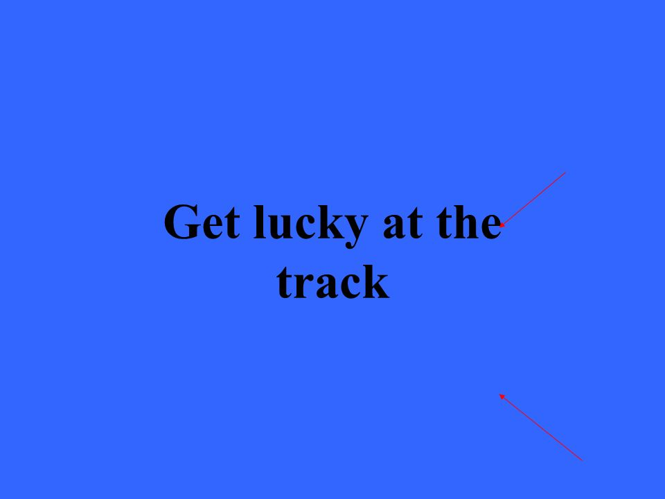 Get lucky at the track