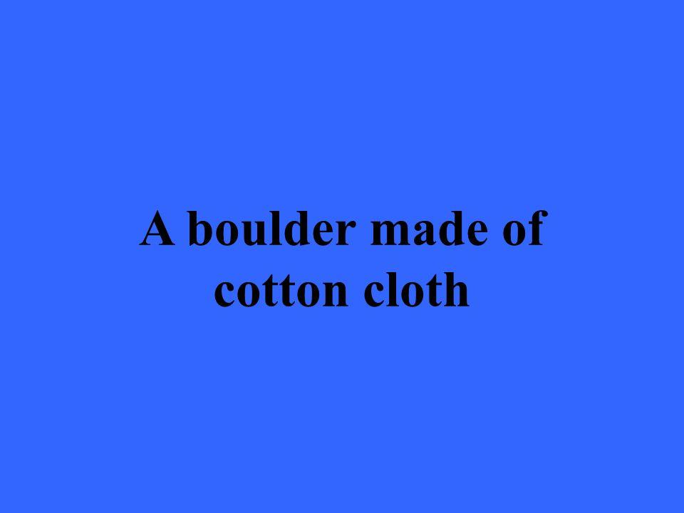 A boulder made of cotton cloth