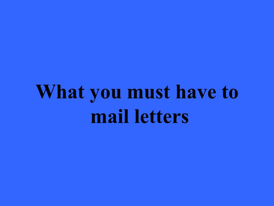 What you must have to mail letters