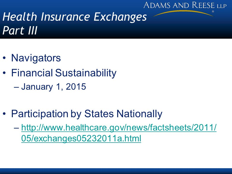 Health Insurance Exchanges Part III Navigators Financial Sustainability –January 1, 2015 Participation by States Nationally –http://www.healthcare.gov