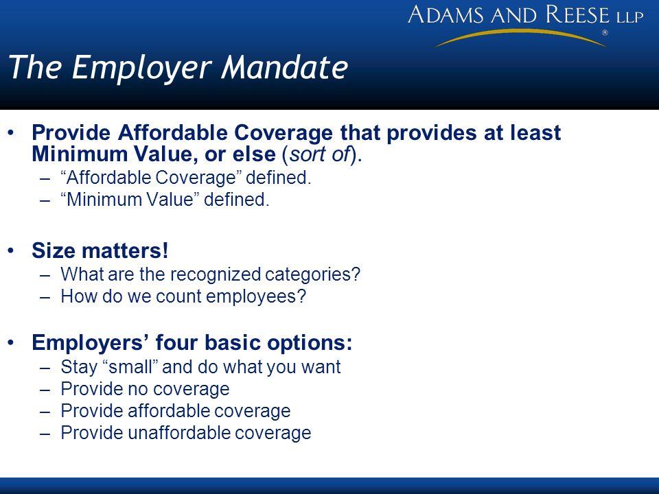 Provide Affordable Coverage that provides at least Minimum Value, or else (sort of). –Affordable Coverage defined. –Minimum Value defined. Size matter