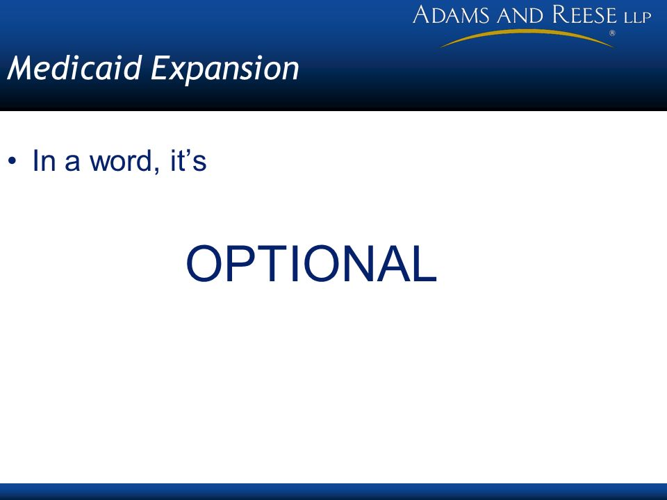 Medicaid Expansion In a word, its OPTIONAL