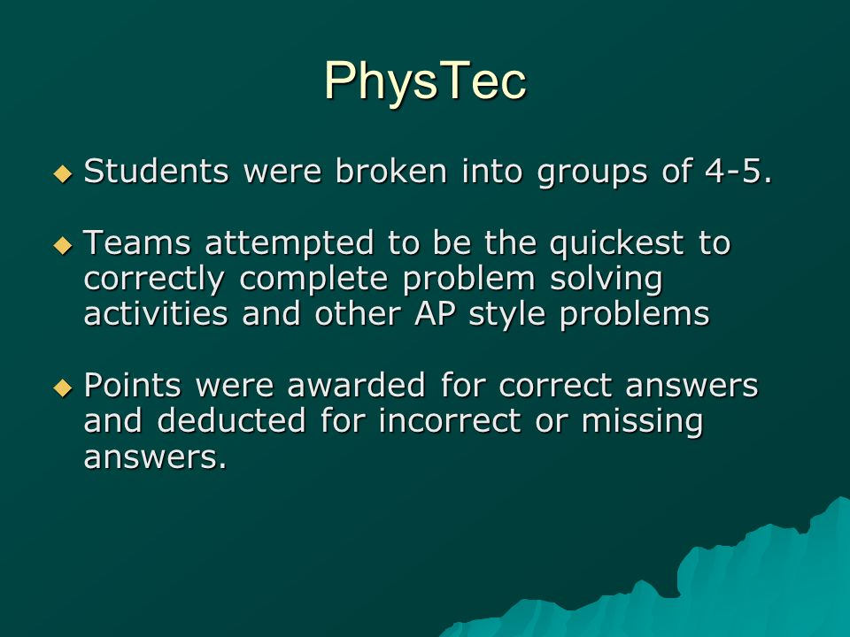 PhysTec Students were broken into groups of 4-5. Students were broken into groups of 4-5. Teams attempted to be the quickest to correctly complete pro