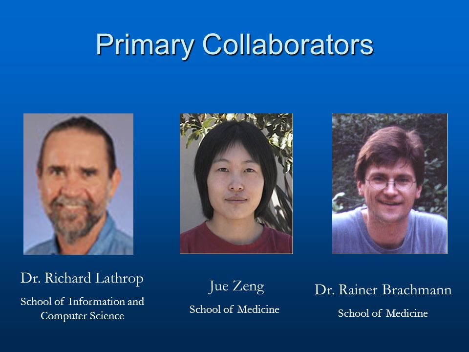 Primary Collaborators Dr. Rainer Brachmann School of Medicine Dr.