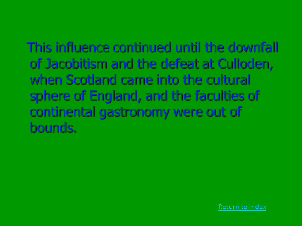 This influence continued until the downfall of Jacobitism and the defeat at Culloden, when Scotland came into the cultural sphere of England, and the