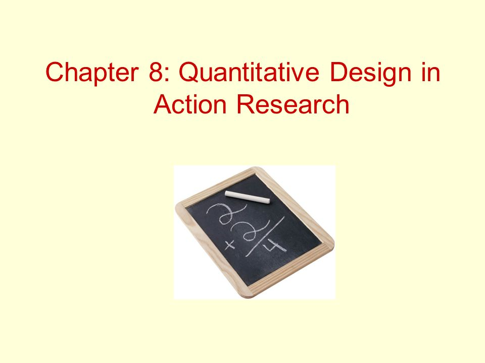 Chapter 8: Quantitative Design in Action Research