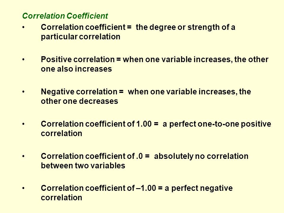 Correlation Coefficient Correlation coefficient = the degree or strength of a particular correlation Positive correlation = when one variable increase
