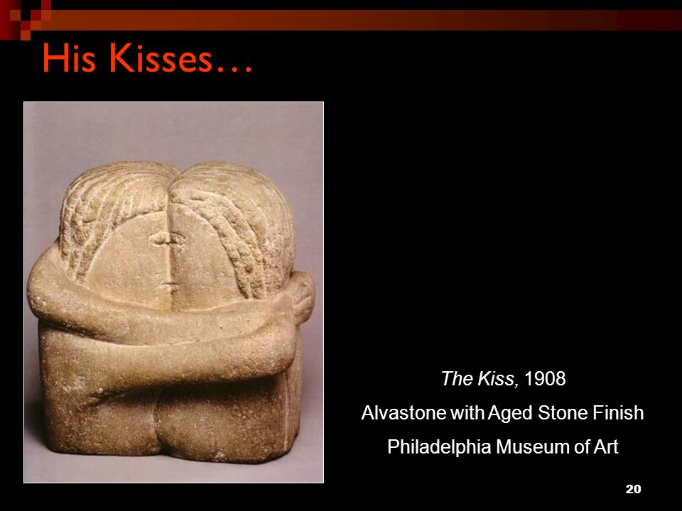 20 The Kiss, 1908 Alvastone with Aged Stone Finish Philadelphia Museum of Art His Kisses…