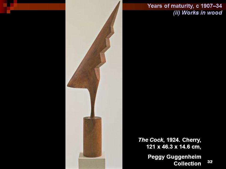 32 Years of maturity, c 1907–34 (ii) Works in wood The Cock, 1924. Cherry, 121 x 46.3 x 14.6 cm, Peggy Guggenheim Collection