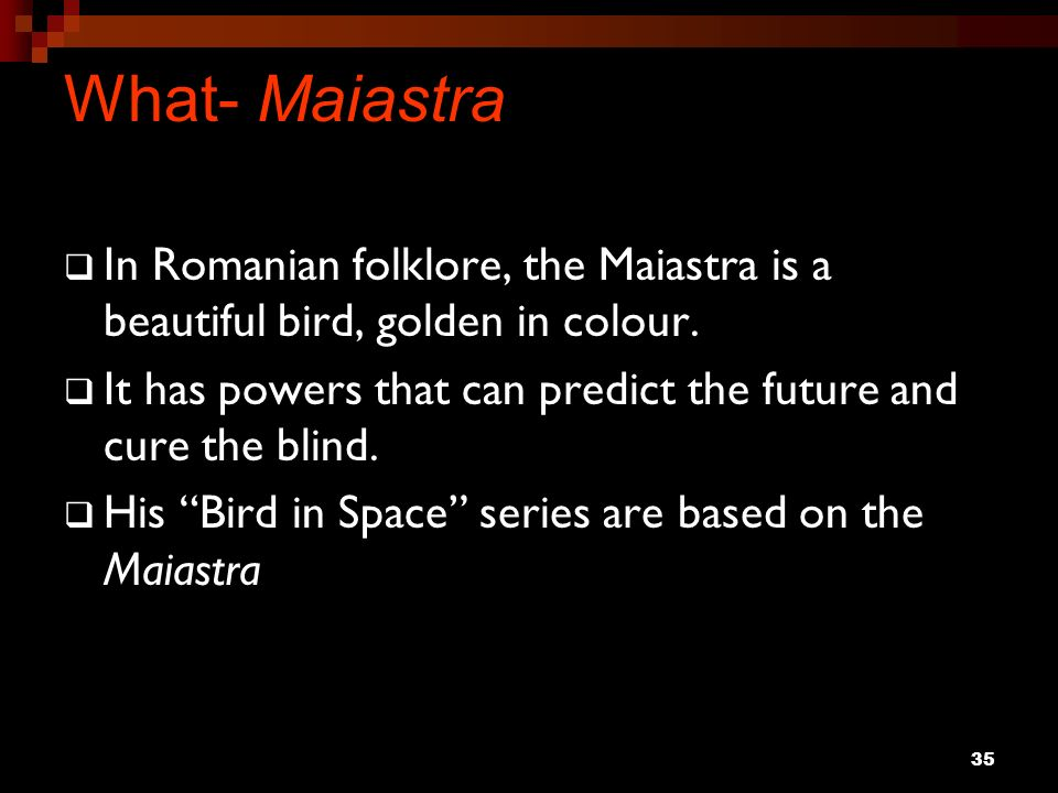 35 What- Maiastra In Romanian folklore, the Maiastra is a beautiful bird, golden in colour. It has powers that can predict the future and cure the bli