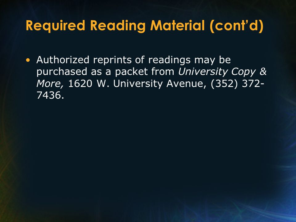 Required Reading Material (contd) Authorized reprints of readings may be purchased as a packet from University Copy & More, 1620 W. University Avenue,