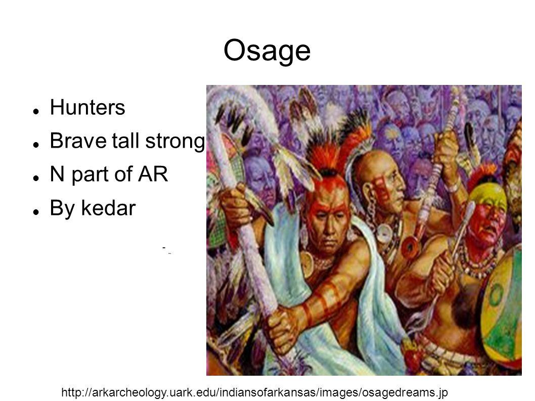 Osage Hunters Brave tall strong N part of AR By kedar http://arkarcheology.uark.edu/indiansofarkansas/images/osagedreams.jp g