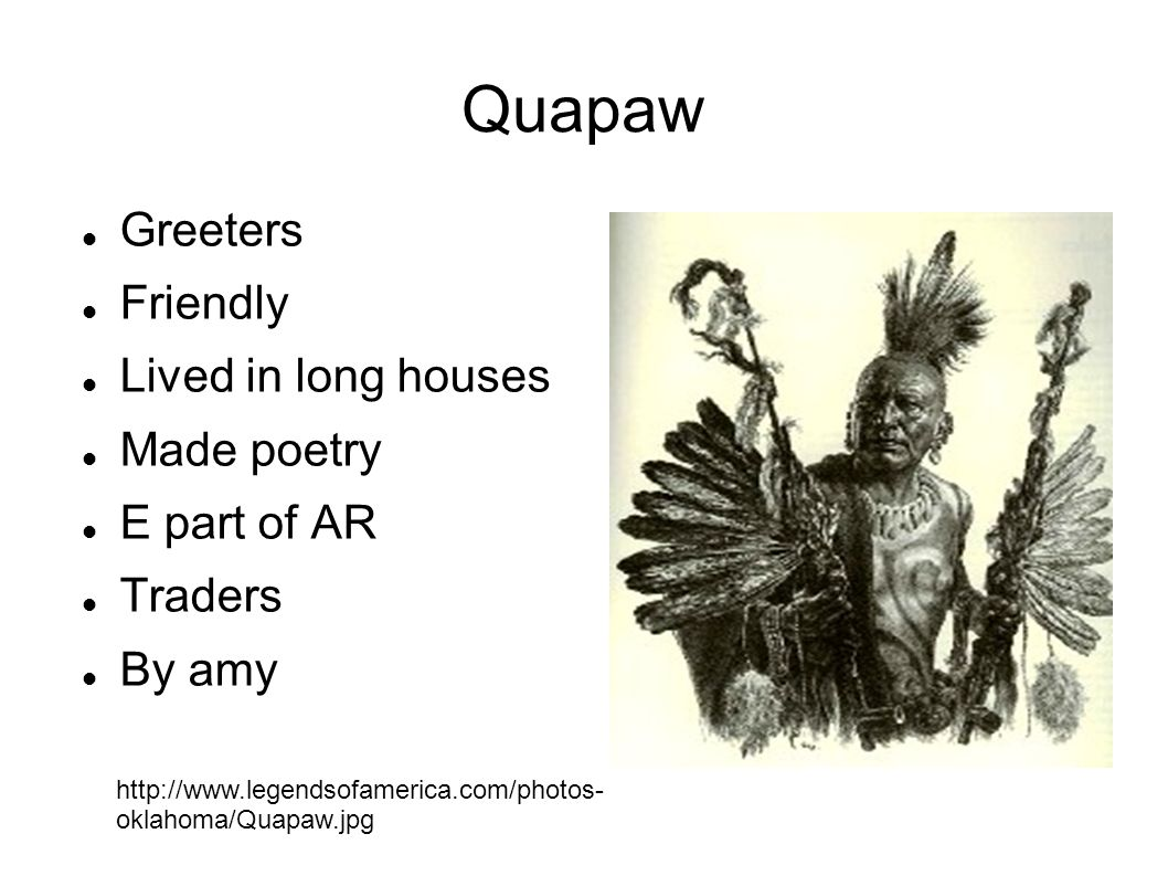 Quapaw Greeters Friendly Lived in long houses Made poetry E part of AR Traders By amy http://www.legendsofamerica.com/photos- oklahoma/Quapaw.jpg