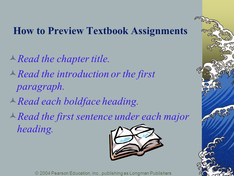 © 2004 Pearson Education, Inc., publishing as Longman Publishers How to Preview Textbook Assignments Read the chapter title.