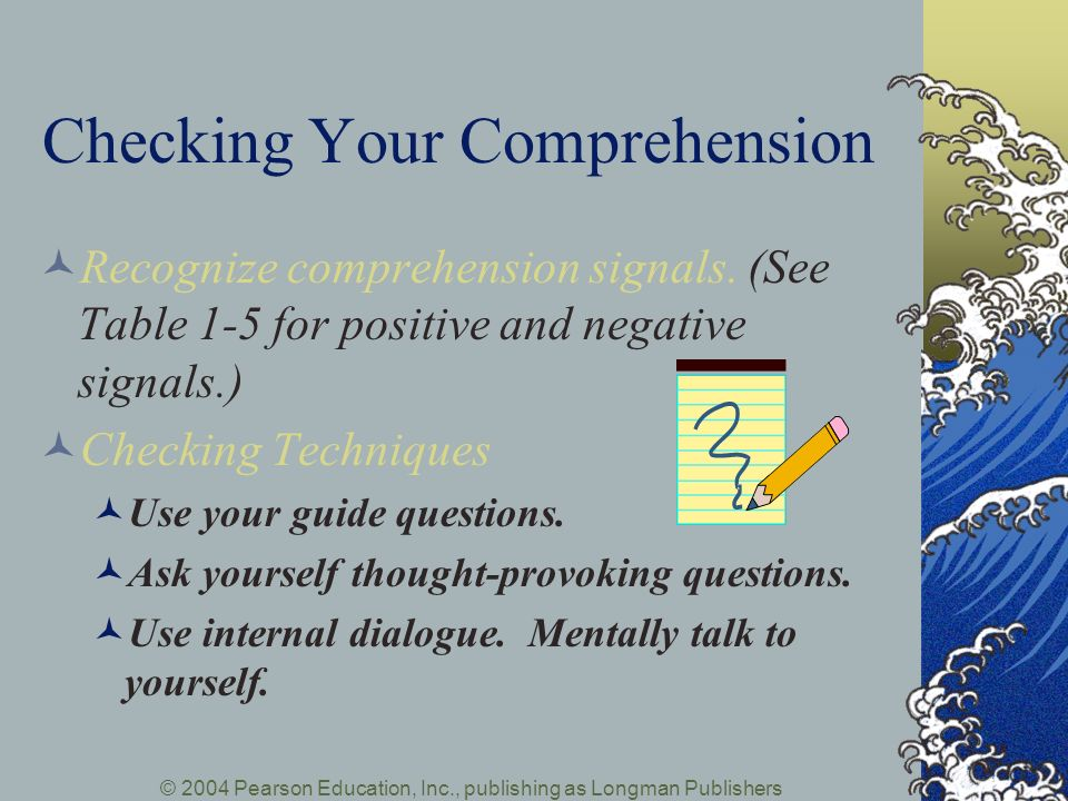 © 2004 Pearson Education, Inc., publishing as Longman Publishers Checking Your Comprehension Recognize comprehension signals.