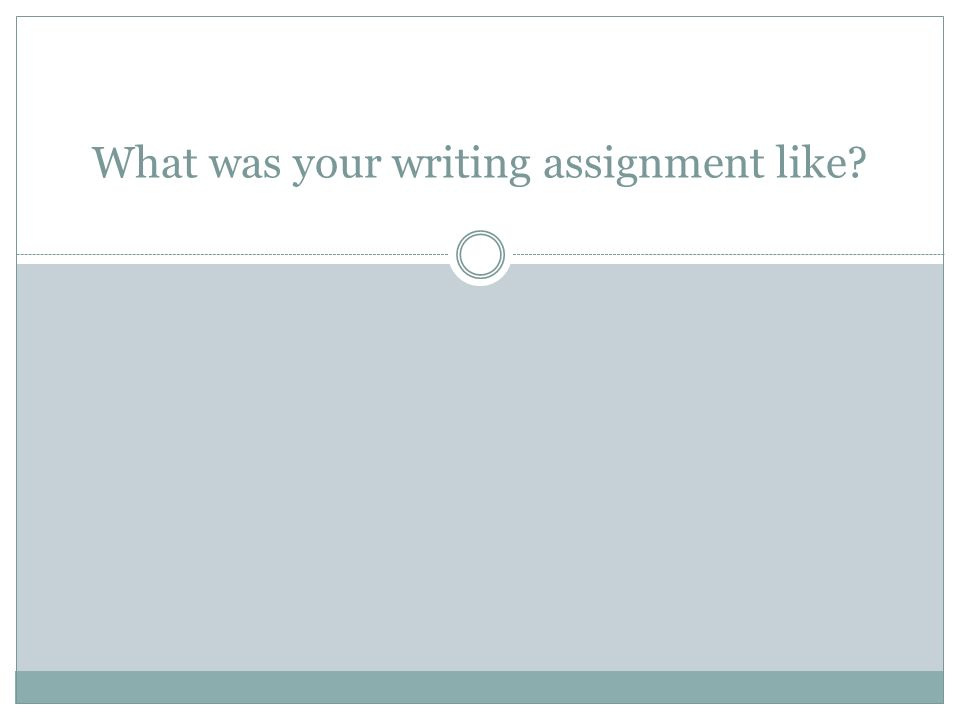 What was your writing assignment like?