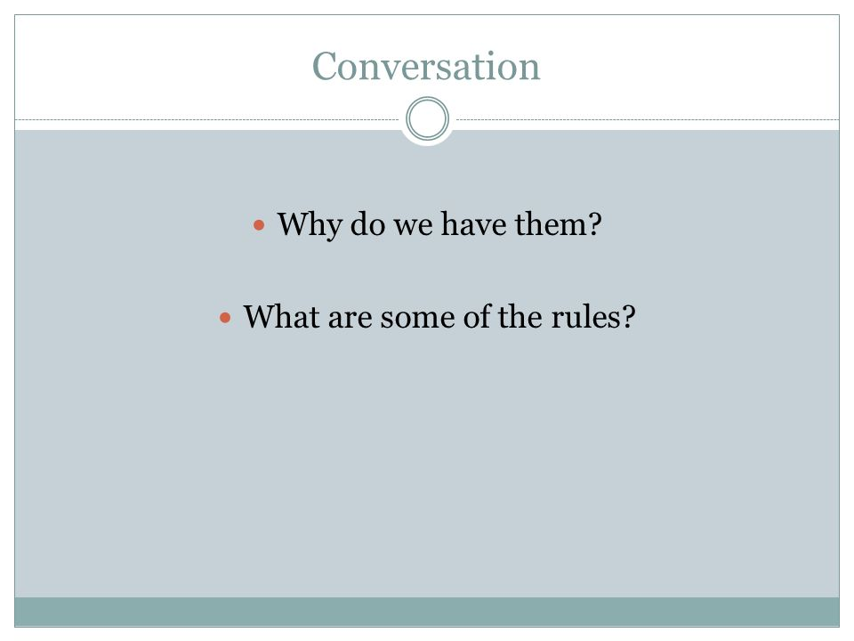 Conversation Why do we have them? What are some of the rules?