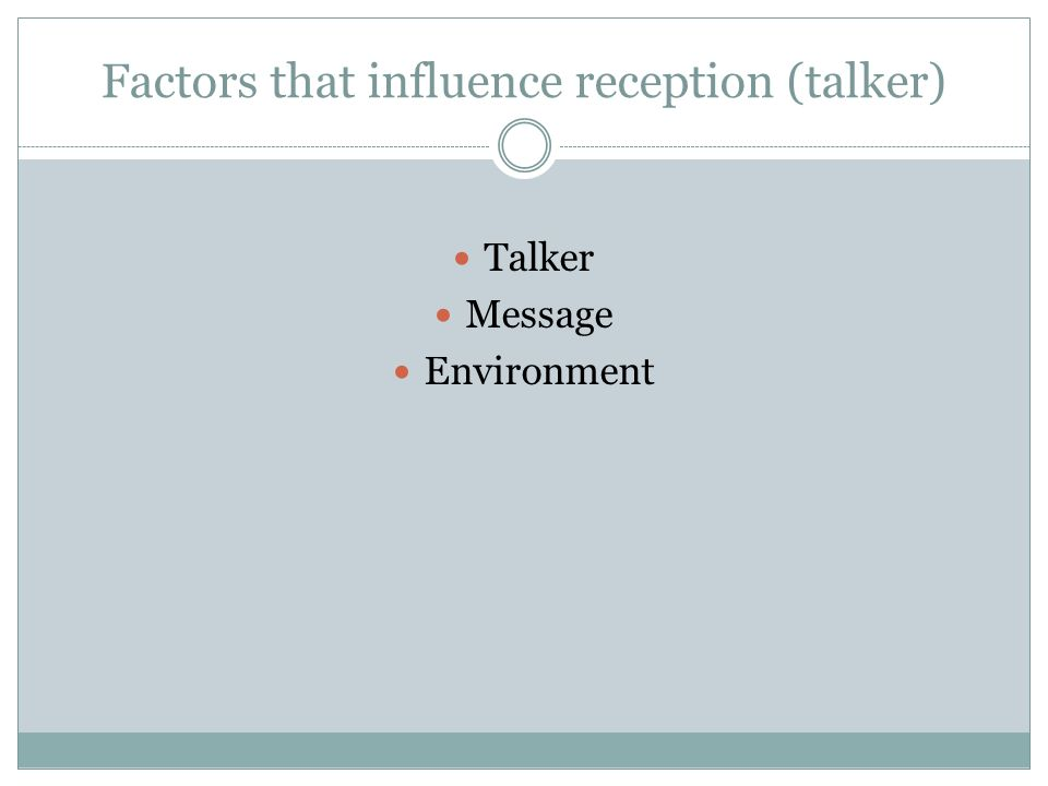 Factors that influence reception (talker) Talker Message Environment