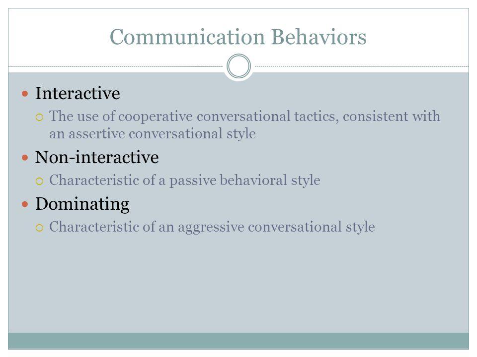 Communication Behaviors Interactive The use of cooperative conversational tactics, consistent with an assertive conversational style Non-interactive C