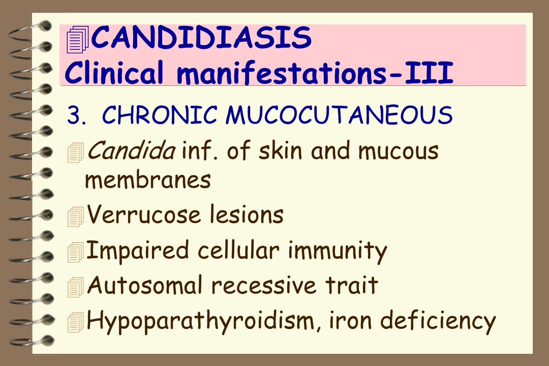 4CANDIDIASIS Clinical manifestations-III 3. CHRONIC MUCOCUTANEOUS 4 Candida inf. of skin and mucous membranes 4 Verrucose lesions 4 Impaired cellular