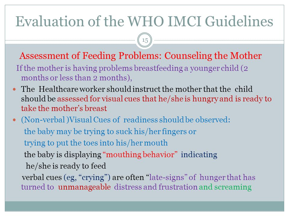 Evaluation of the WHO IMCI Guidelines Assessment of Feeding Problems: Counseling the Mother If the mother is having problems breastfeeding a younger c