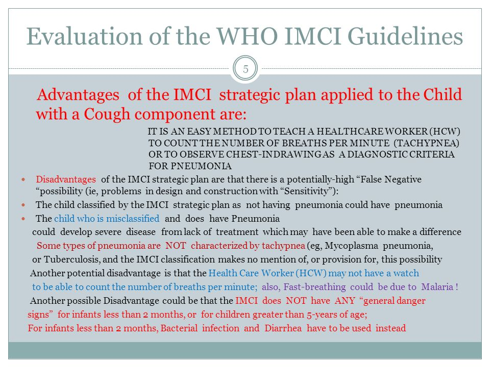Evaluation of the WHO IMCI Guidelines Advantages of the IMCI strategic plan applied to the Child with a Cough component are: IT IS AN EASY METHOD TO T