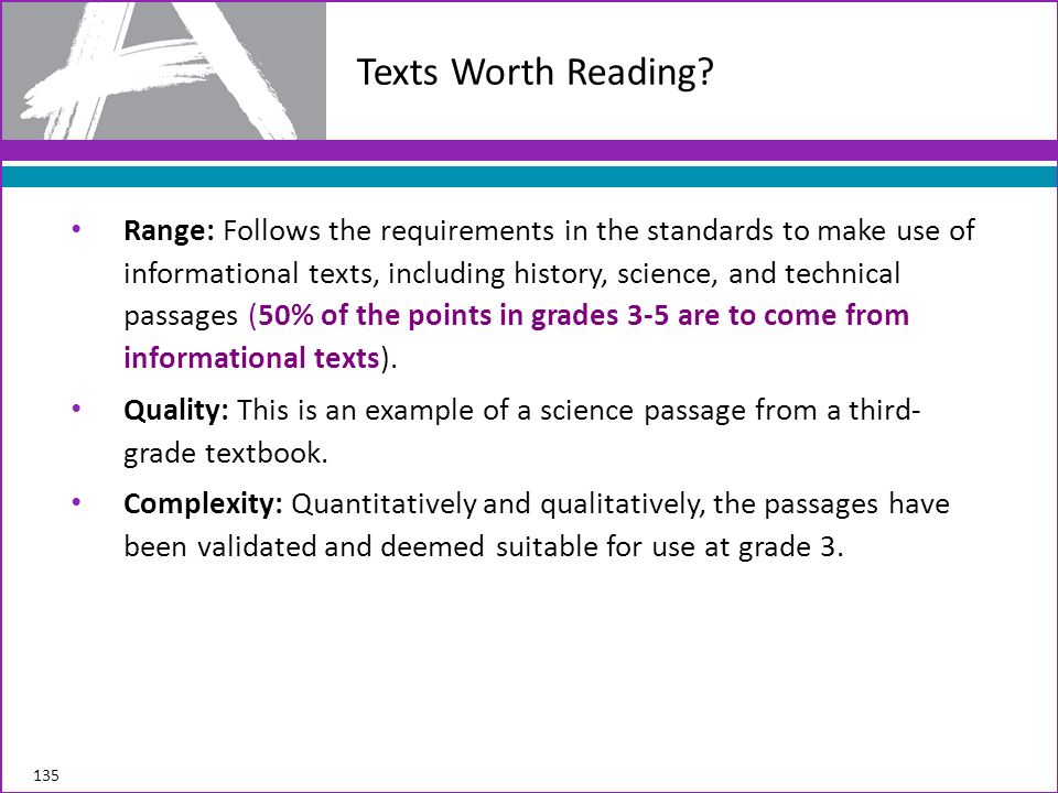 Range: Follows the requirements in the standards to make use of informational texts, including history, science, and technical passages (50% of the po