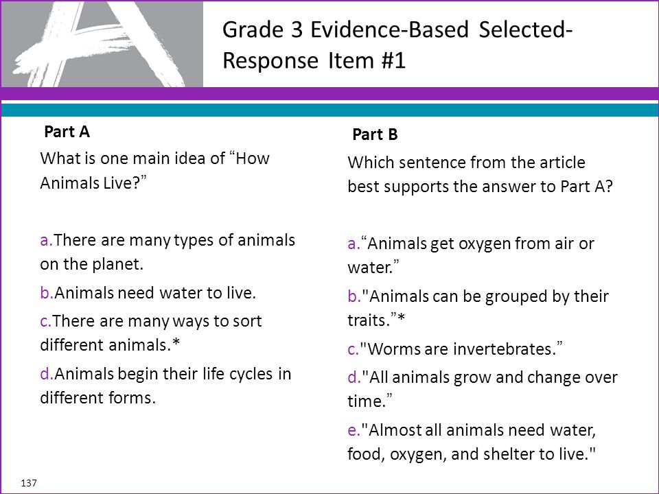 Part A What is one main idea of How Animals Live? a.There are many types of animals on the planet. b.Animals need water to live. c.There are many ways