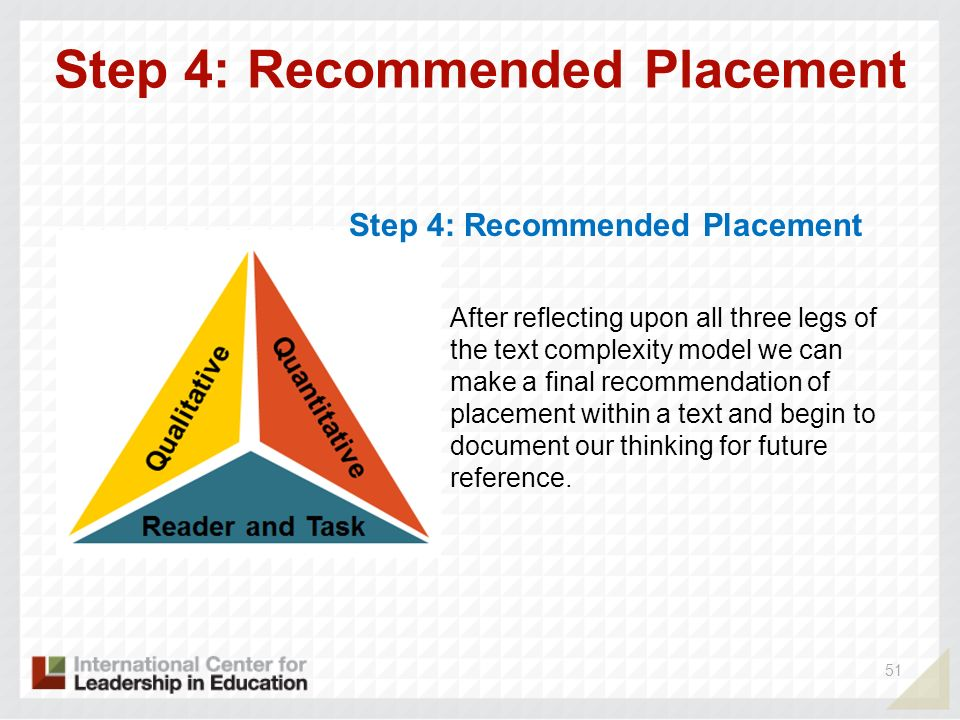 Step 4: Recommended Placement 51 Step 4: Recommended Placement After reflecting upon all three legs of the text complexity model we can make a final r