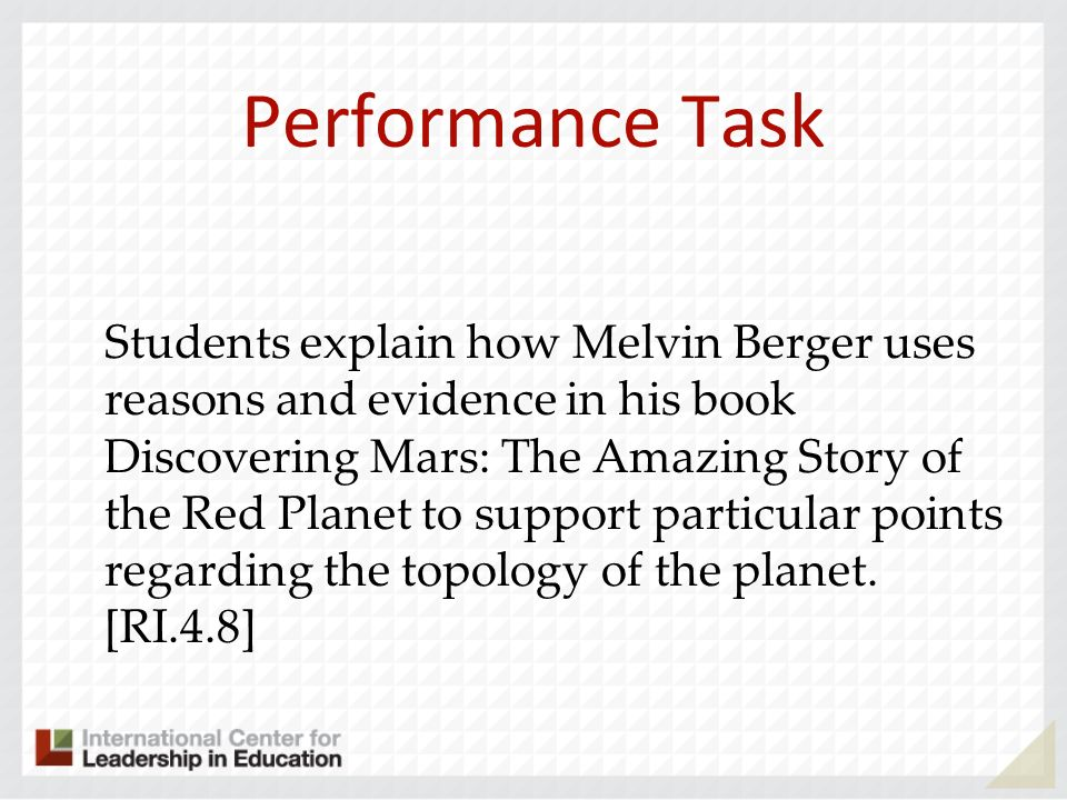 Performance Task Students explain how Melvin Berger uses reasons and evidence in his book Discovering Mars: The Amazing Story of the Red Planet to sup