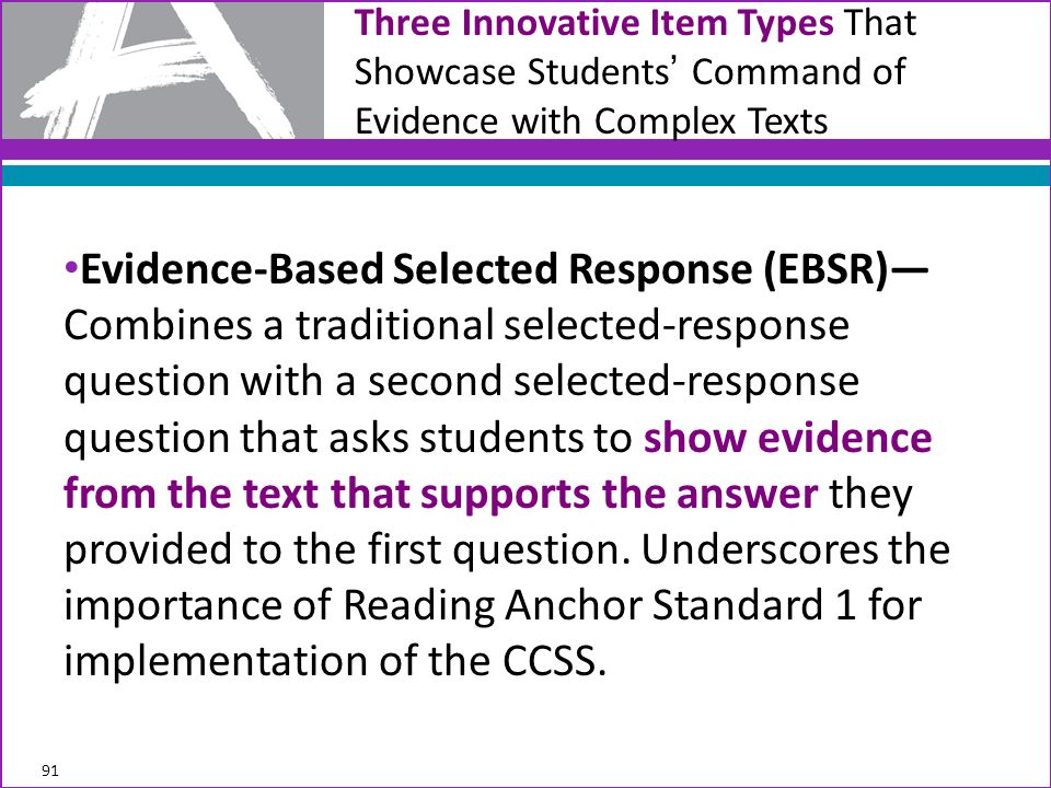 Evidence-Based Selected Response (EBSR) Combines a traditional selected-response question with a second selected-response question that asks students