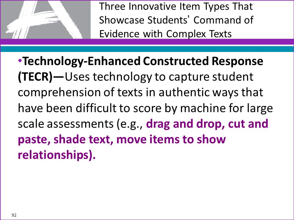 Technology-Enhanced Constructed Response (TECR)Uses technology to capture student comprehension of texts in authentic ways that have been difficult to