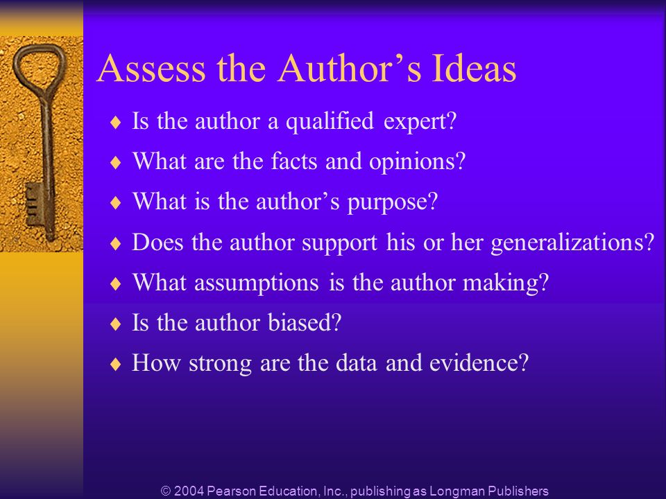© 2004 Pearson Education, Inc., publishing as Longman Publishers Assess the Authors Ideas Is the author a qualified expert.
