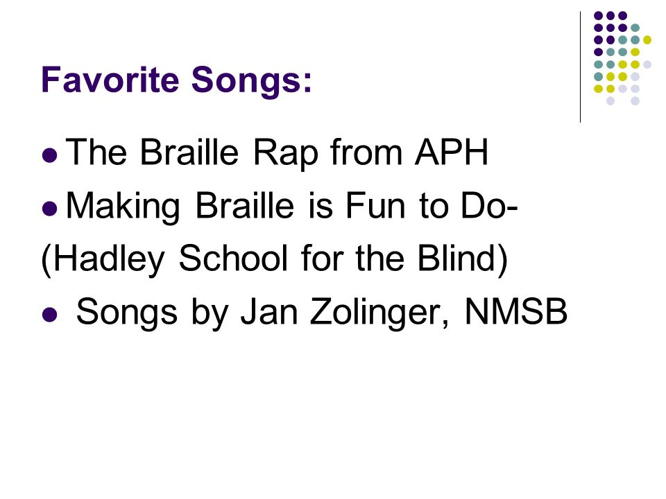 Favorite Songs: The Braille Rap from APH Making Braille is Fun to Do- (Hadley School for the Blind) Songs by Jan Zolinger, NMSB