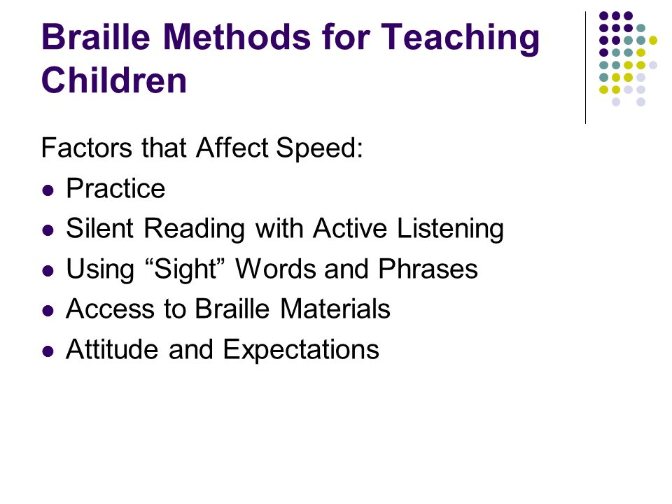 Braille Methods for Teaching Children Factors that Affect Speed: Practice Silent Reading with Active Listening Using Sight Words and Phrases Access to