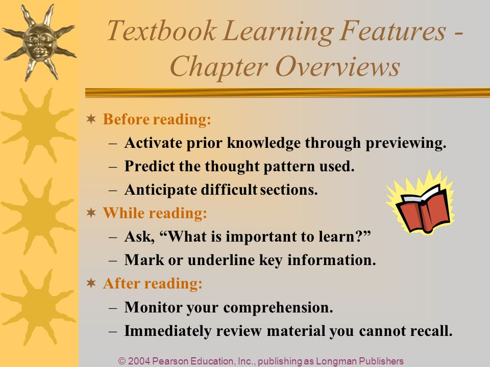 © 2004 Pearson Education, Inc., publishing as Longman Publishers Textbook Learning Features - Chapter Overviews Before reading: –Activate prior knowledge through previewing.