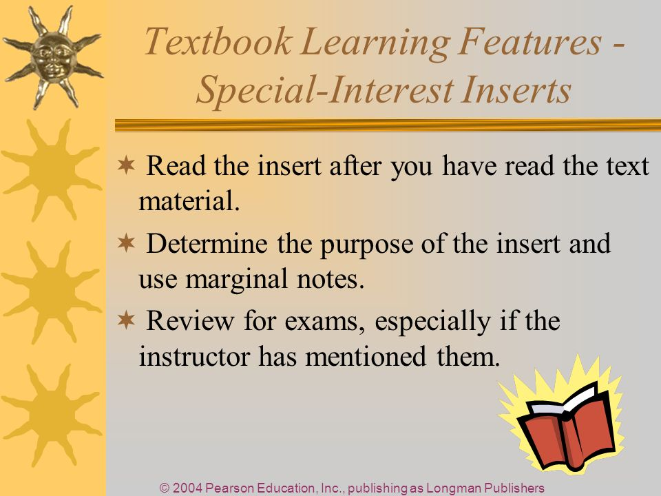 © 2004 Pearson Education, Inc., publishing as Longman Publishers Textbook Learning Features - Special-Interest Inserts Read the insert after you have read the text material.