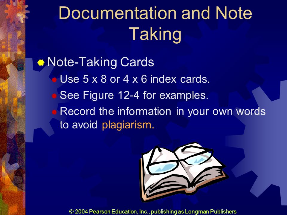 © 2004 Pearson Education, Inc., publishing as Longman Publishers Documentation and Note Taking Note-Taking Cards Use 5 x 8 or 4 x 6 index cards.