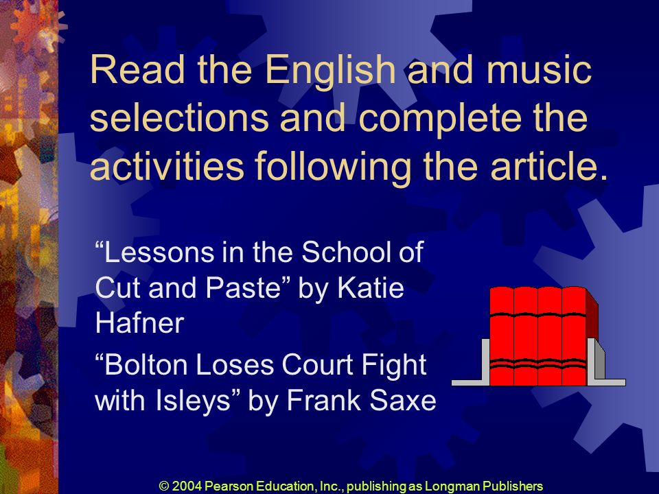 © 2004 Pearson Education, Inc., publishing as Longman Publishers Read the English and music selections and complete the activities following the article.