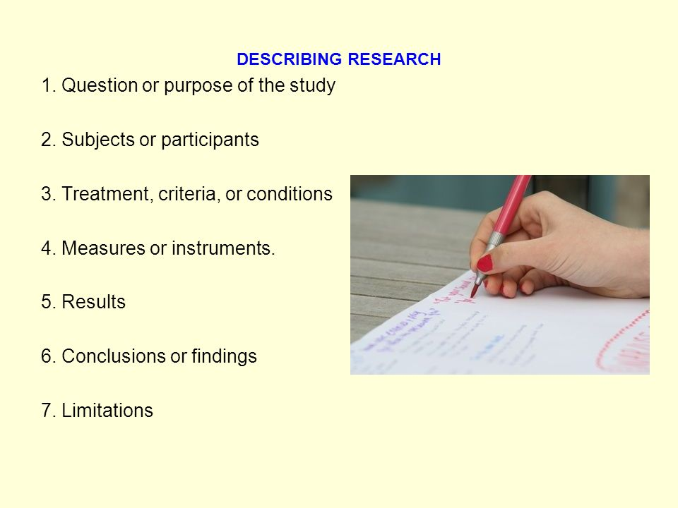 DESCRIBING RESEARCH 1. Question or purpose of the study 2.