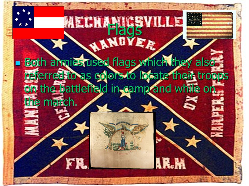 Flags Both armies used flags which they also referred to as colors to locate their troops on the battlefield in camp and while on the march. Both armi
