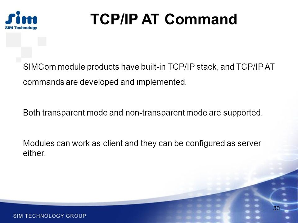 30 TCP/IP AT Command SIMCom module products have built-in TCP/IP stack, and TCP/IP AT commands are developed and implemented.