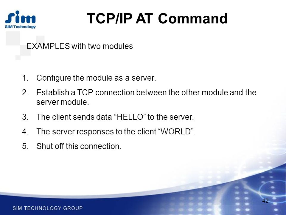 42 TCP/IP AT Command EXAMPLES with two modules 1.Configure the module as a server.
