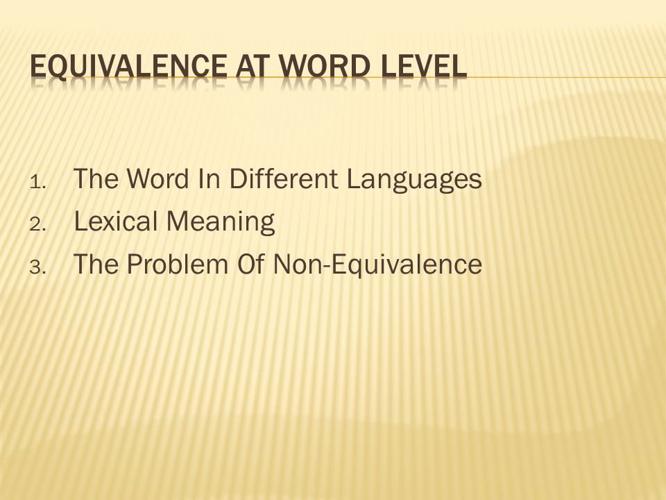 1. The Word In Different Languages 2. Lexical Meaning 3. The Problem Of Non-Equivalence