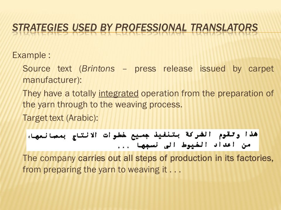 Example : Source text (Brintons – press release issued by carpet manufacturer): They have a totally integrated operation from the preparation of the yarn through to the weaving process.