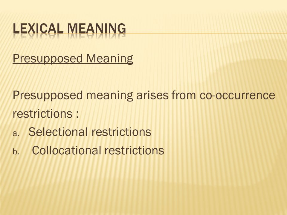 Presupposed Meaning Presupposed meaning arises from co-occurrence restrictions : a.