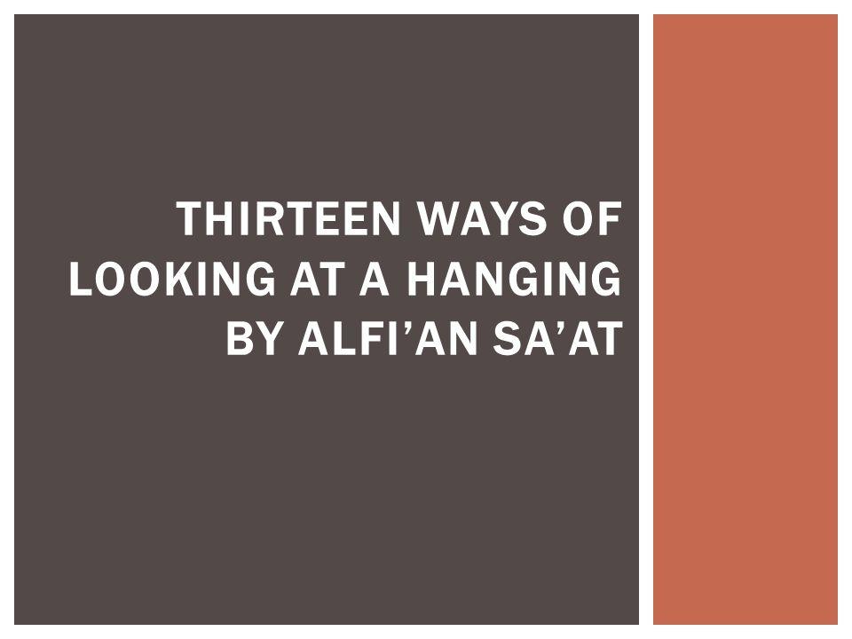 THIRTEEN WAYS OF LOOKING AT A HANGING BY ALFIAN SAAT