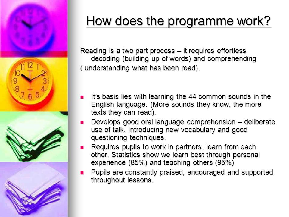 How does the programme work? Reading is a two part process – it requires effortless decoding (building up of words) and comprehending ( understanding
