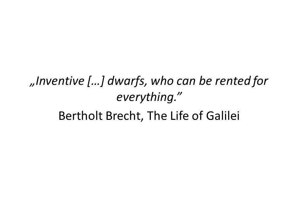 Inventive […] dwarfs, who can be rented for everything. Bertholt Brecht, The Life of Galilei