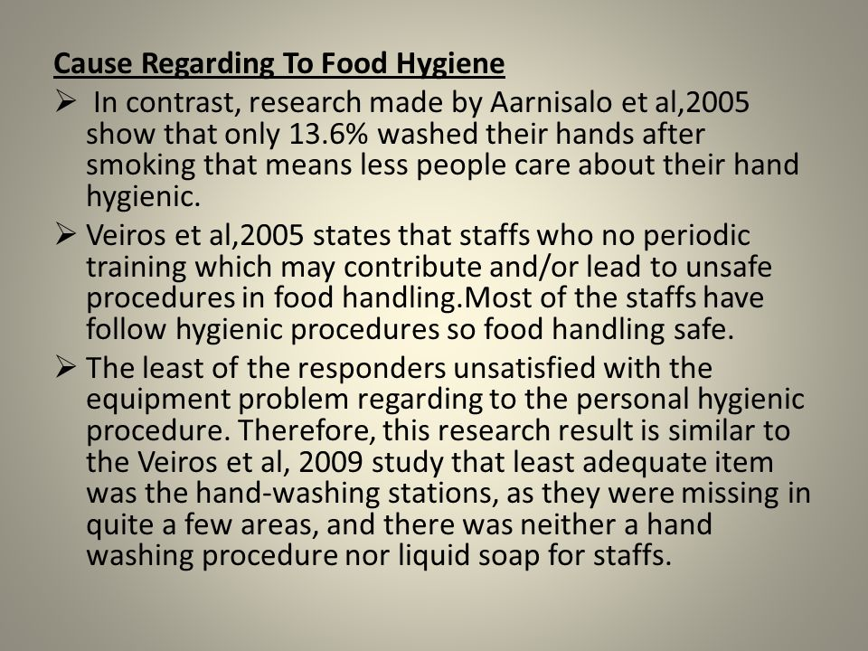 Cause Regarding To Food Hygiene In contrast, research made by Aarnisalo et al,2005 show that only 13.6% washed their hands after smoking that means le